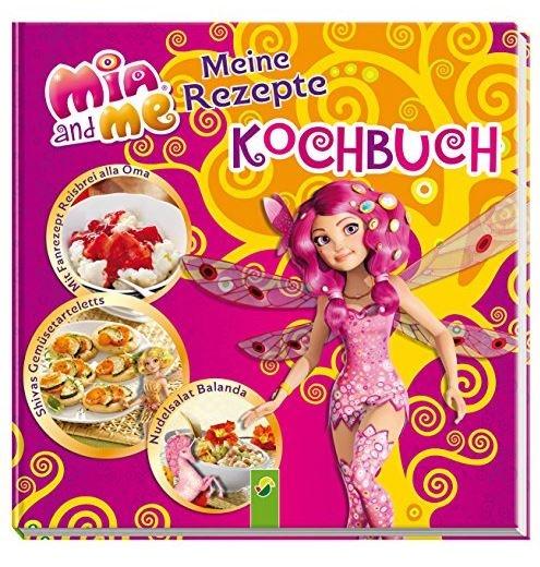 Mia and Me Kochbuch für Kinder Meine Rezepte